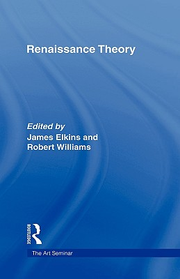 Renaissance Theory edited by James Elkins and Robert Williams